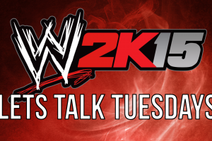 "Lets Talk Tuesdays: ""WWE 2k15 Wishlist"""